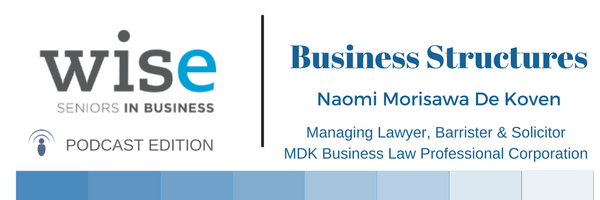 Host Wendy Mayhew talks with Naomi Marisawa De Koven about the legal structure of a business.